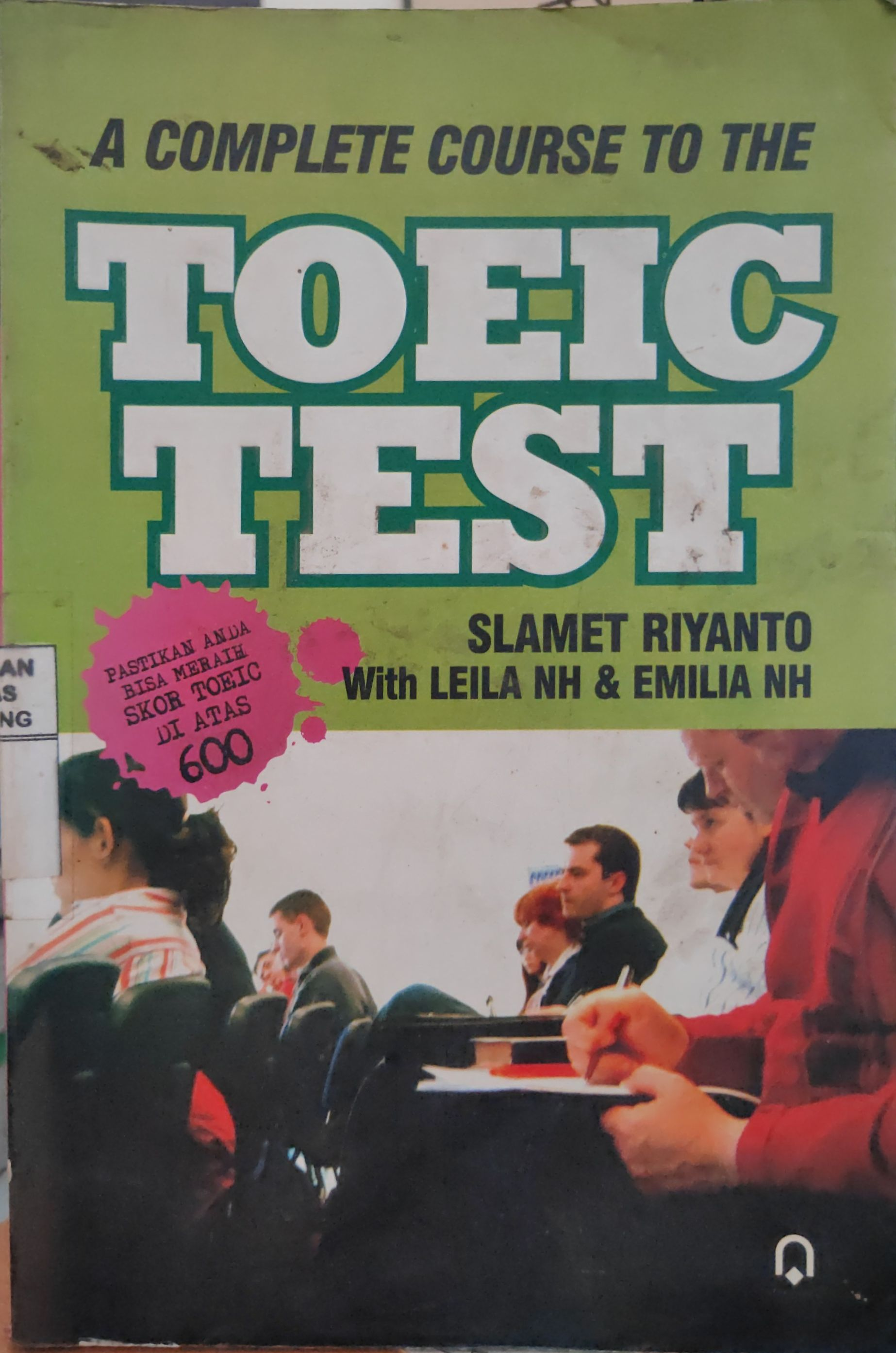 A Complete Course to the TOEIC Test : Pastikan ANda Bisa Meraih Skor Toeic diatas 600