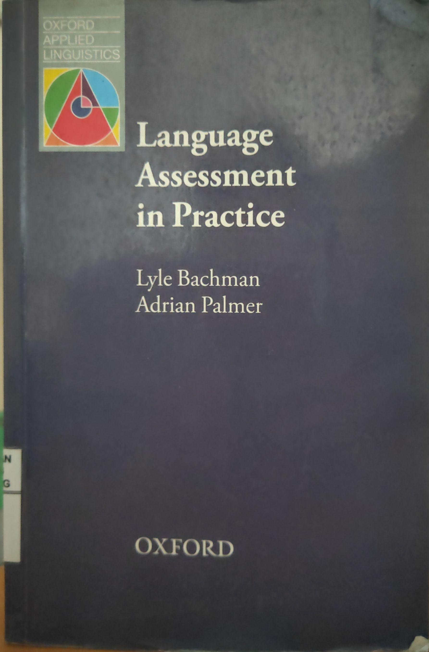 Language Assessment in Practice : Developing Language Assessment and Justifying their Use in the Real World
